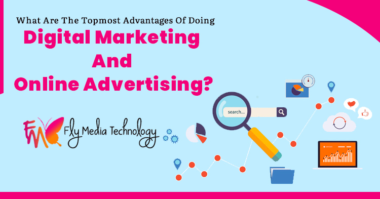 What are the topmost advantages of doing digital marketing and Online advertising?