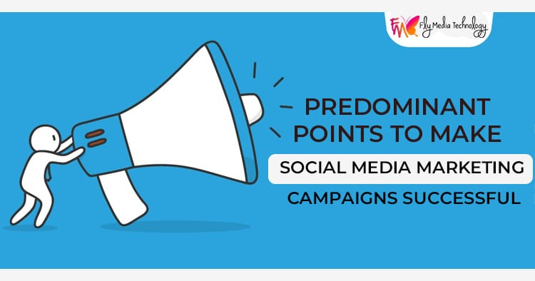 Predominant points to make social media marketing campaigns successful