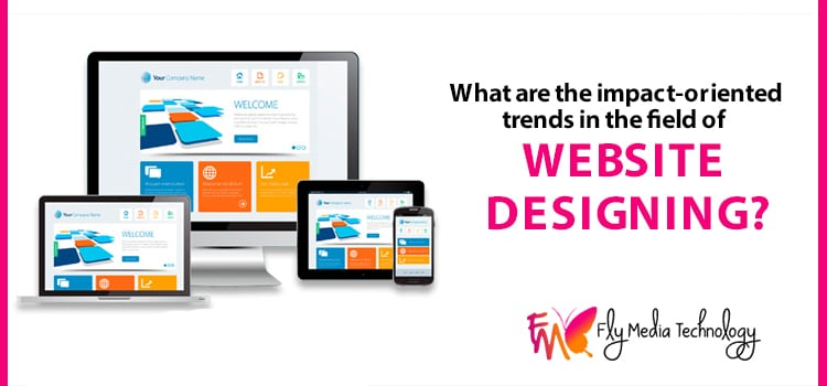 What are the impact-oriented trends in the field of website designing?