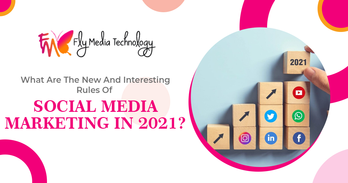 What are the new and interesting rules of social media marketing in 2021?