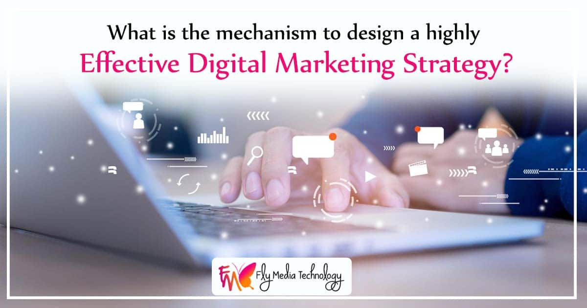 What is the mechanism to design a highly effective digital marketing strategy?
