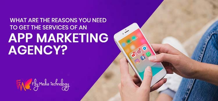 What are the reasons you need to get the services of an app marketing agency