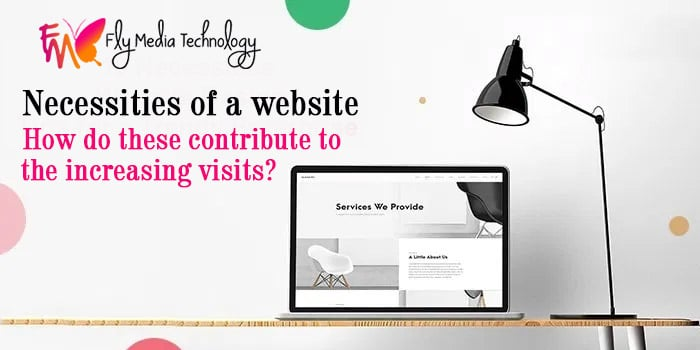Necessities of a website – How do these contribute to the increasing visits?